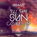 Disaszt - Till the Sun Comes Up