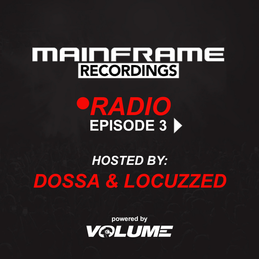 Mainframe Radio (Episode 03 – hosted by Dossa & Locuzzed)